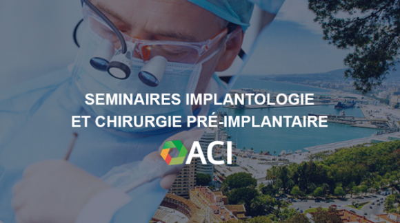 ACI - Seminaires implantologie et chirurgie pré-implantaire